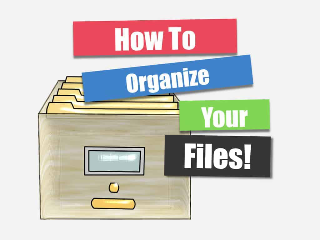 How To Organize Your Files